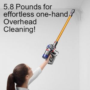 Dyson V8 Absolute Cord Free Vacuum weighs 5.8 pounds for effortless one hand overhead cleaning