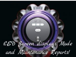 Dyson V11 Animal with LED Screen that displays cleaning modes, filter maintenance reminders, and blockages