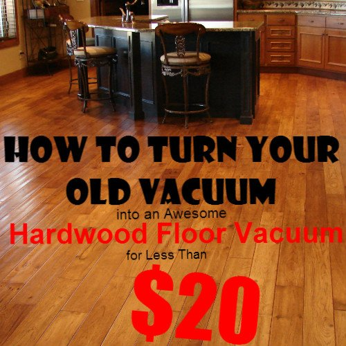 Turn Your Old Vacuum Into A Great Hardwood Floor Vacuum