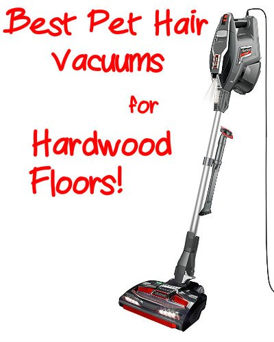 Best Pet Hair Vacuums For Hardwood Floors