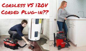 cordless wet dry vac vs 120v corded wet dry vac